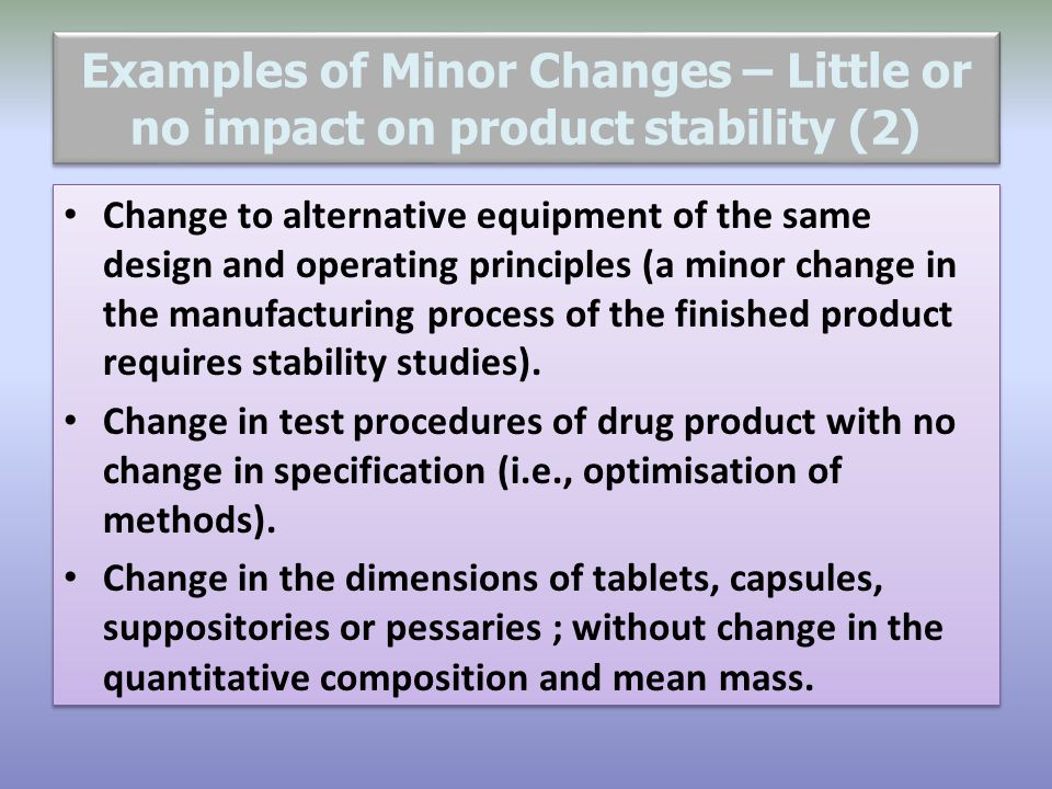 Examples of Minor Changes – Little or no impact on product stability (2) Change to alternative equipment of the same design and operating principles (