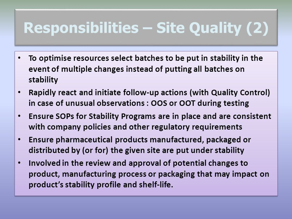 Responsibilities – Site Quality (2) To optimise resources select batches to be put in stability in the event of multiple changes instead of putting al