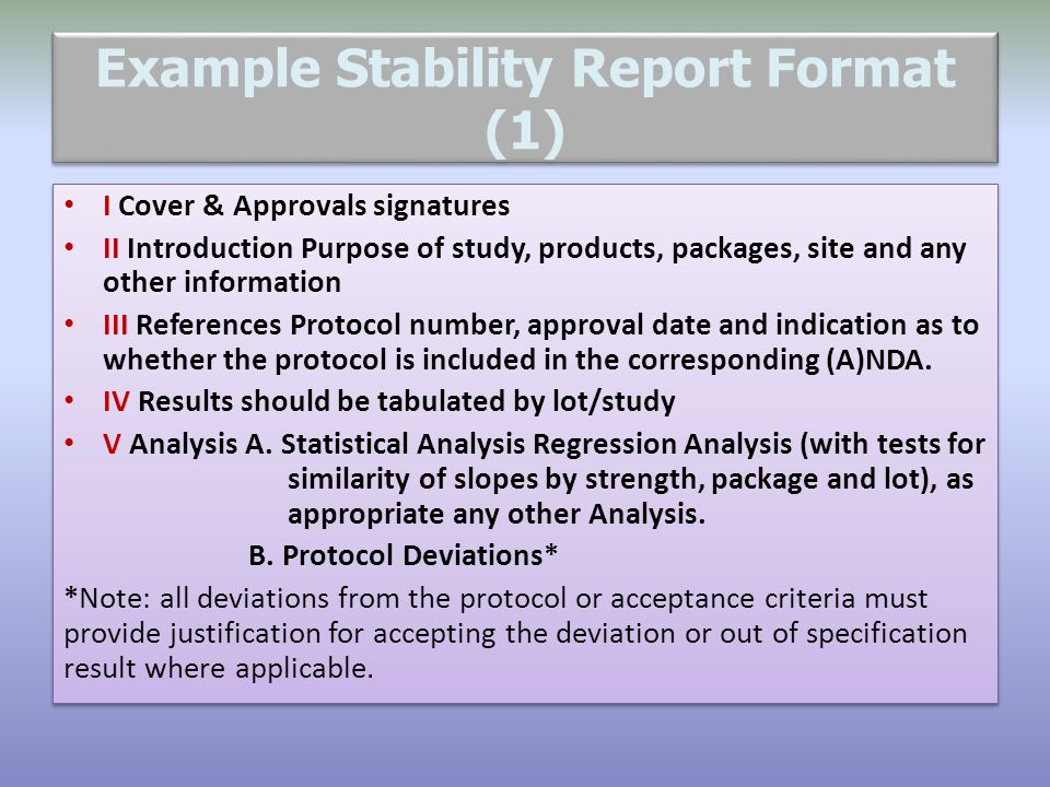 Example Stability Report Format (1) I Cover & Approvals signatures II Introduction Purpose of study, products, packages, site and any other informatio