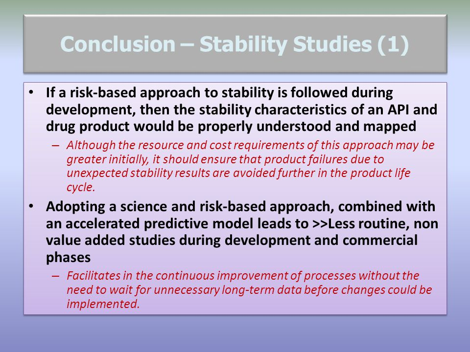 Conclusion – Stability Studies (1) If a risk-based approach to stability is followed during development, then the stability characteristics of an API