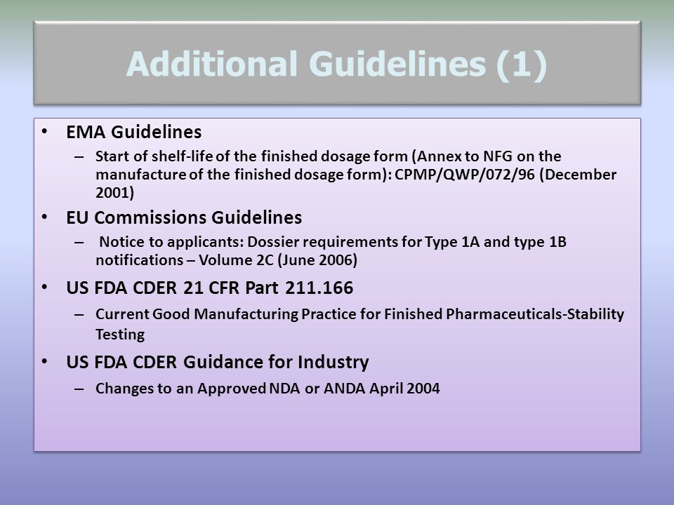 Additional Guidelines (2) ASEAN Guideline on stability study of drug product, updated version February 22, 2005 : Drug products : NCE, Generics and Variations WHO Technical Report Series N° 863, 1996, Guidelines for stability testing of pharmaceutical products containing well established drug substances in conventional dosage forms, revised by technical Report Series N° 908, p 13, 2003 and N° 937, p 12, 2006.