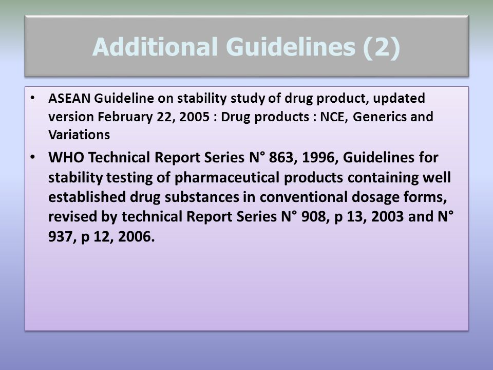 Additional Guidelines (3) WHO Working document QAS/06.179/Rev.2 August-September 2007 : Stability testing of active pharmaceutical ingredients and pharmaceutical products.