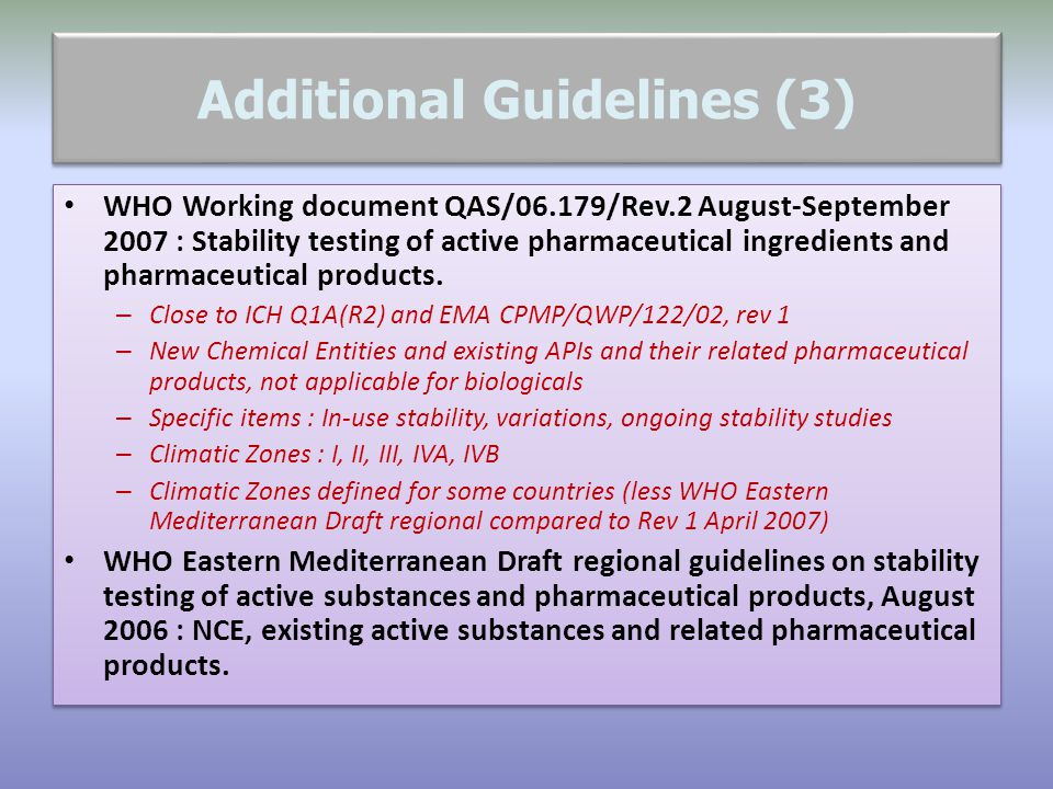 Additional Guidelines (3) WHO Working document QAS/06.179/Rev.2 August-September 2007 : Stability testing of active pharmaceutical ingredients and pha