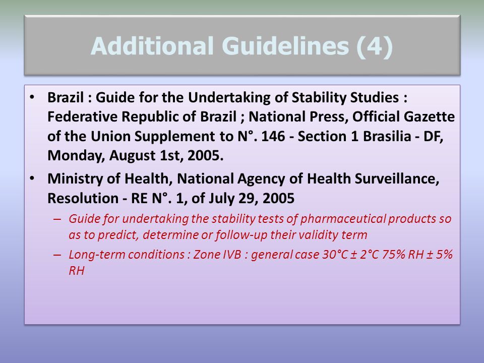 Additional Guidelines (4) Brazil : Guide for the Undertaking of Stability Studies : Federative Republic of Brazil ; National Press, Official Gazette o
