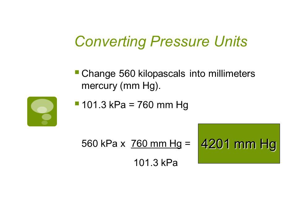 Converting Pressure Units Change 1900 mm mercury (mm Hg) into atmospheres (atm). 1 atm = 760 mm Hg 1900 mm Hg x 1 atm= 760 mm Hg 2.5 atm