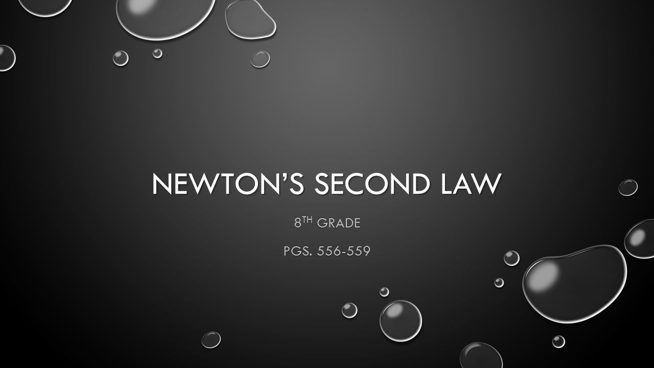 NEWTONS SECOND LAW 8 TH GRADE PGS. 556-559
