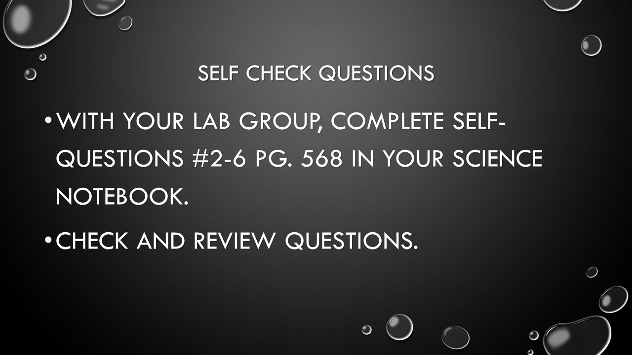 SELF CHECK QUESTIONS WITH YOUR LAB GROUP, COMPLETE SELF- QUESTIONS #2-6 PG.