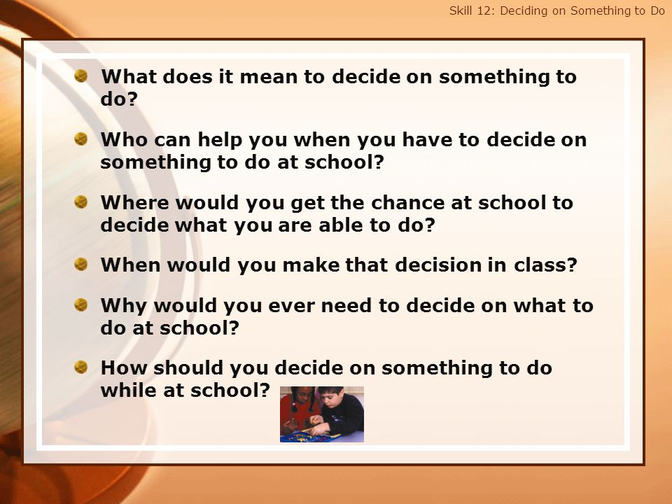 Skill 12: Deciding on Something to Do OUR STEPS: 1.Check to be sure you have completed all your work.
