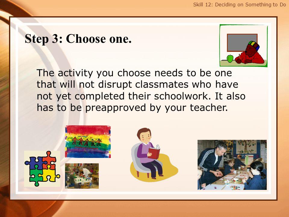Skill 12: Deciding on Something to Do Step 4: Start the activity.