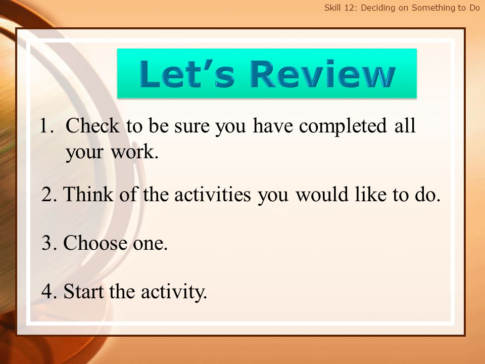 Skill 12: Deciding on Something to Do Here are some suggested activities.