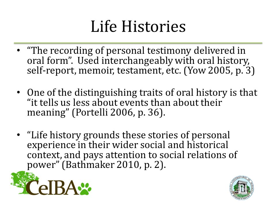 Life Histories The recording of personal testimony delivered in oral form.