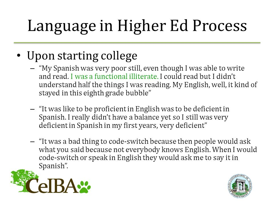 Language in Higher Ed Process Upon starting college – My Spanish was very poor still, even though I was able to write and read.