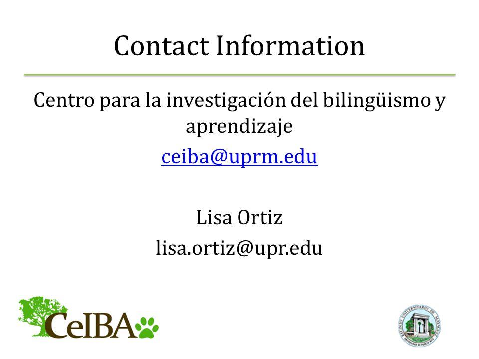 Contact Information Centro para la investigación del bilingüismo y aprendizaje ceiba@uprm.edu Lisa Ortiz lisa.ortiz@upr.edu