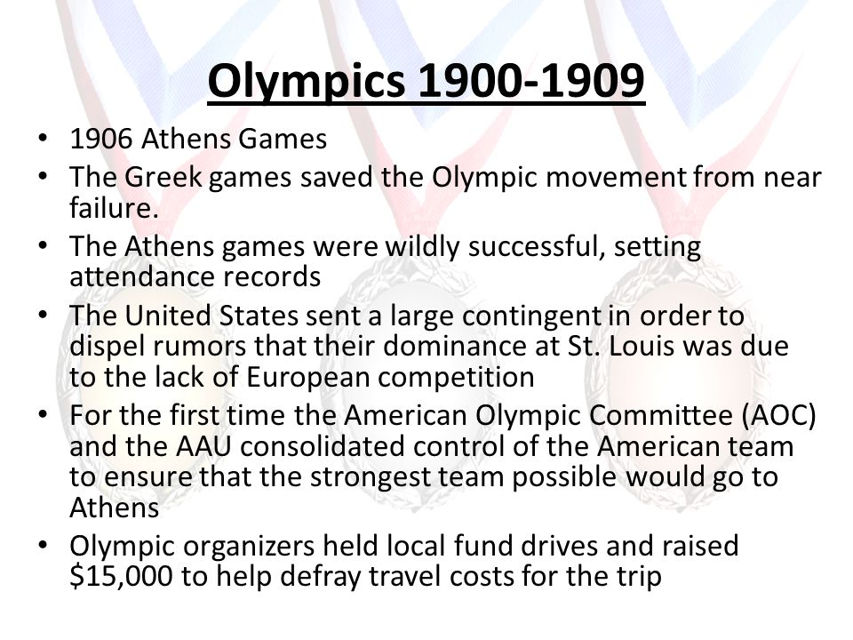 Olympics 1900-1909 1906 Athens Games The Greek games saved the Olympic movement from near failure. The Athens games were wildly successful, setting at