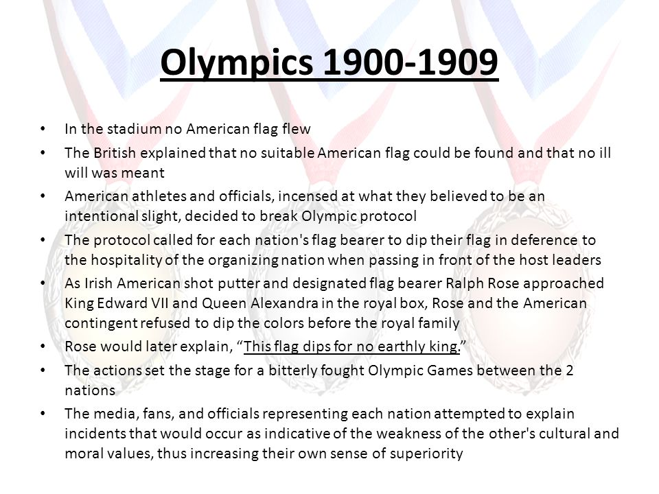 Olympics 1900-1909 In the stadium no American flag flew The British explained that no suitable American flag could be found and that no ill will was m