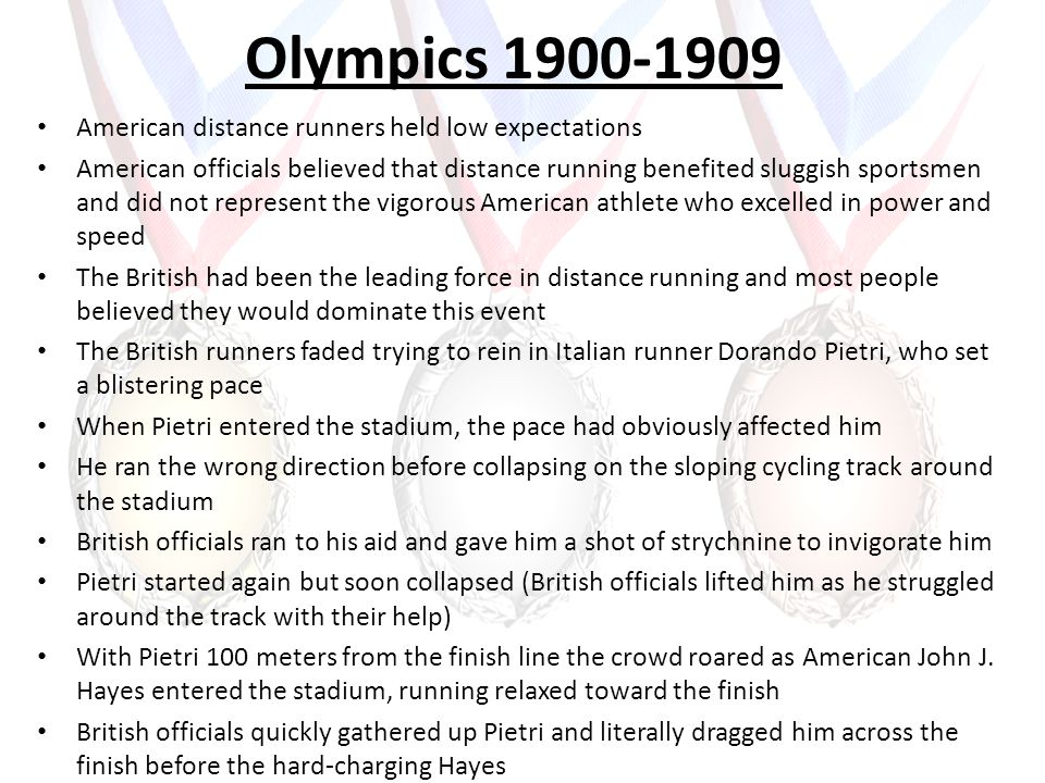 Olympics 1900-1909 American distance runners held low expectations American officials believed that distance running benefited sluggish sportsmen and