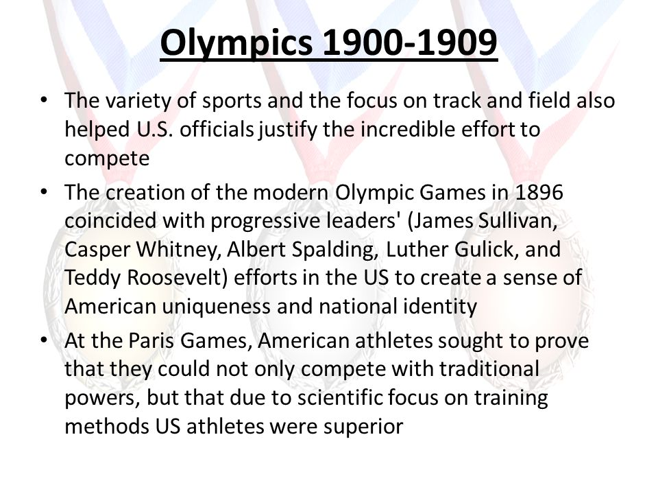 Olympics 1900-1909 The variety of sports and the focus on track and field also helped U.S.