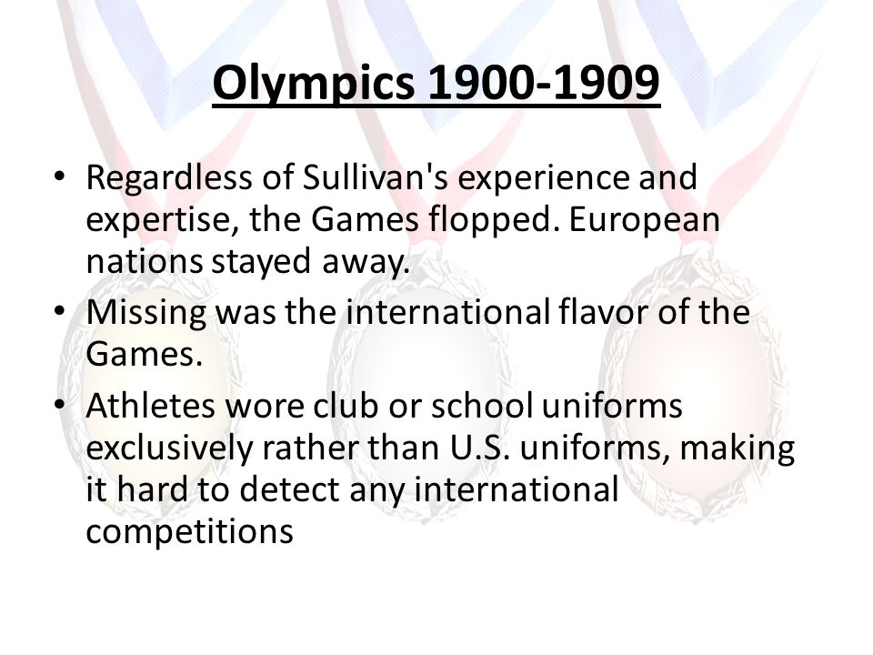 Olympics 1900-1909 Regardless of Sullivan s experience and expertise, the Games flopped.