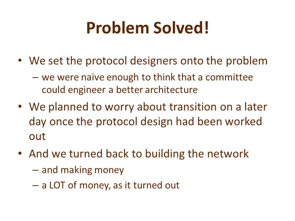 Problem Solved! We set the protocol designers onto the problem – we were naive enough to think that a committee could engineer a better architecture W