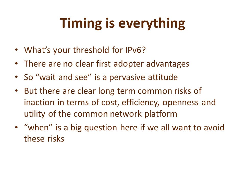 Timing is everything Whats your threshold for IPv6.
