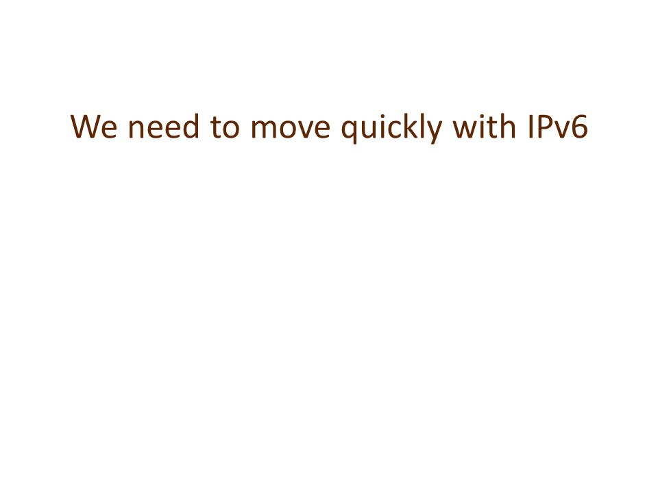 We need to move quickly with IPv6