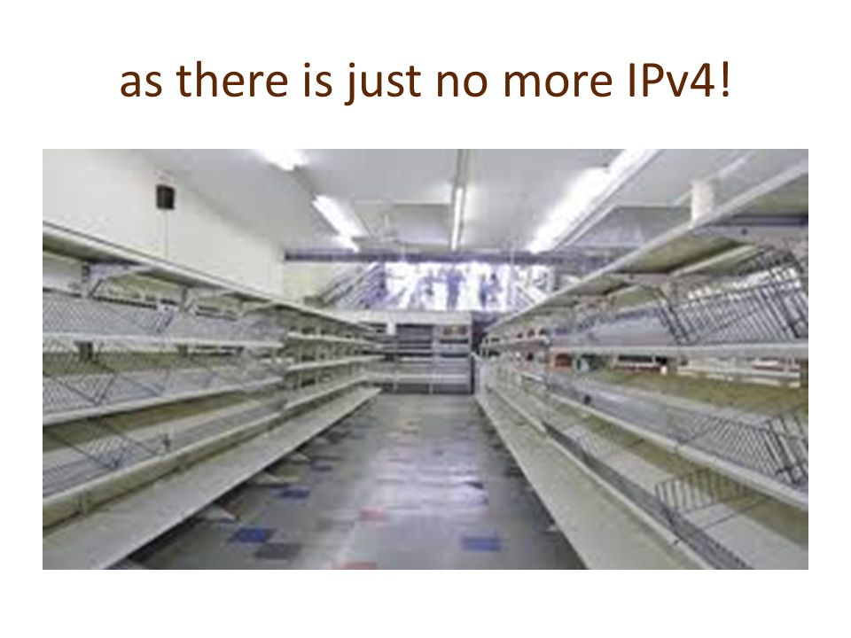 as there is just no more IPv4!