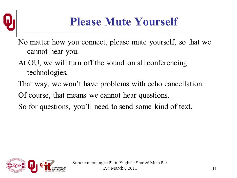 Supercomputing in Plain English: Shared Mem Par Tue March 8 2011 11 Please Mute Yourself No matter how you connect, please mute yourself, so that we cannot hear you.