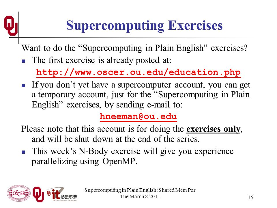 Supercomputing in Plain English: Shared Mem Par Tue March 8 2011 15 Supercomputing Exercises Want to do the Supercomputing in Plain English exercises.