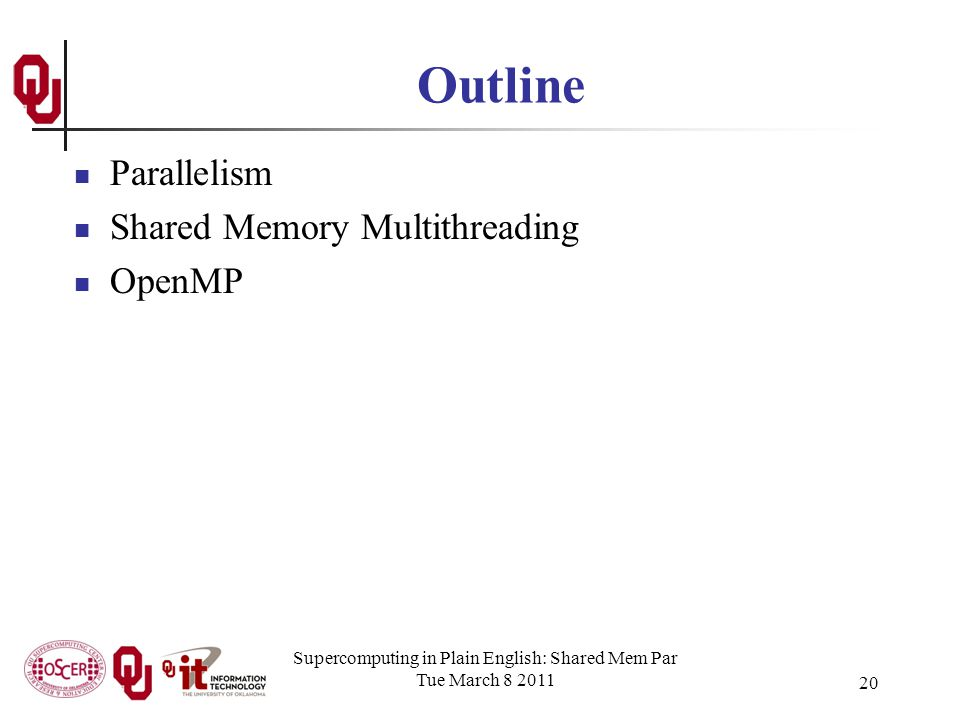 Supercomputing in Plain English: Shared Mem Par Tue March 8 2011 20 Outline Parallelism Shared Memory Multithreading OpenMP