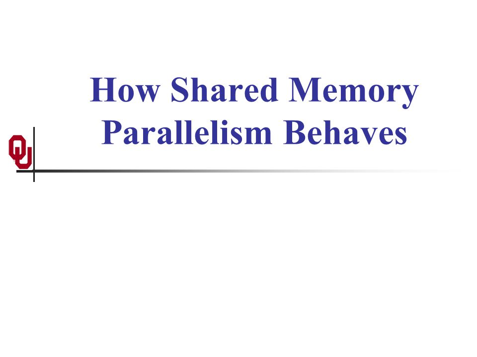 How Shared Memory Parallelism Behaves