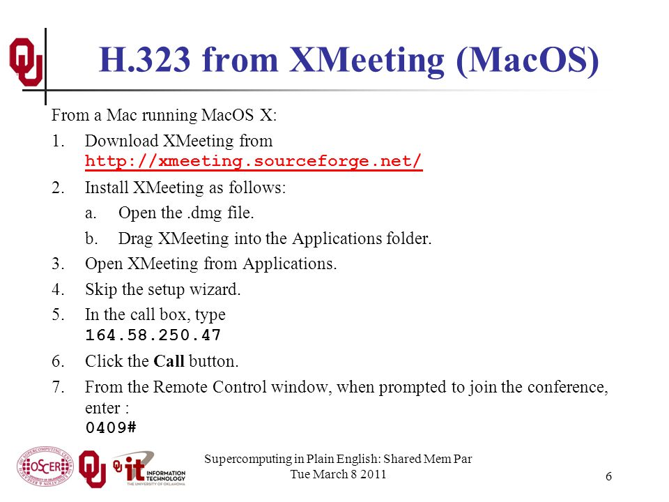 H.323 from XMeeting (MacOS) From a Mac running MacOS X: 1.Download XMeeting from http://xmeeting.sourceforge.net/ http://xmeeting.sourceforge.net/ 2.Install XMeeting as follows: a.Open the.dmg file.
