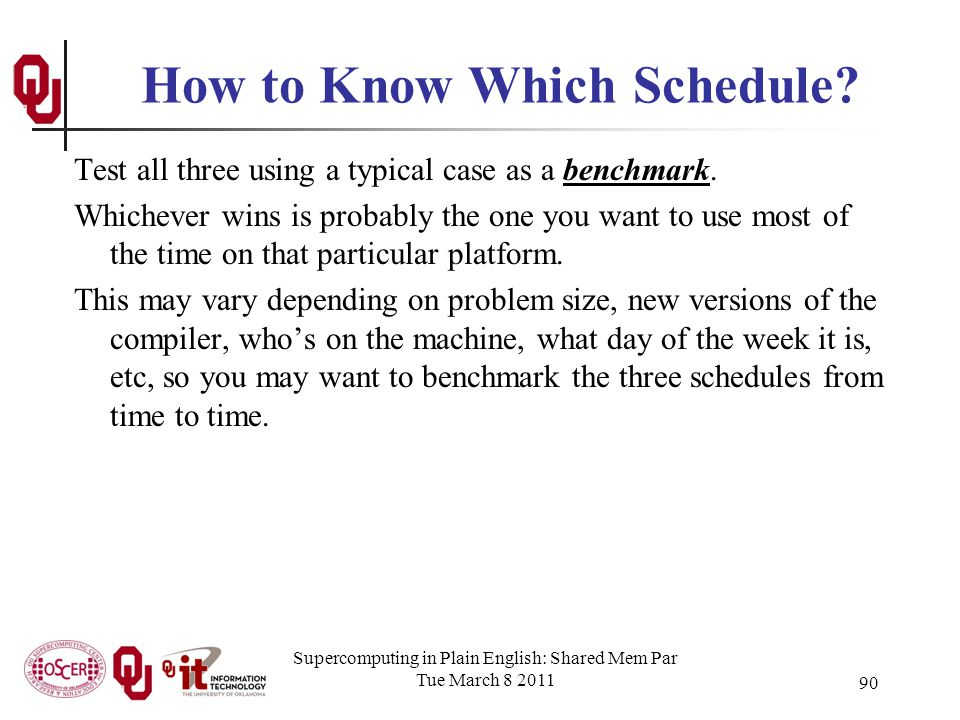 Supercomputing in Plain English: Shared Mem Par Tue March 8 2011 90 How to Know Which Schedule.