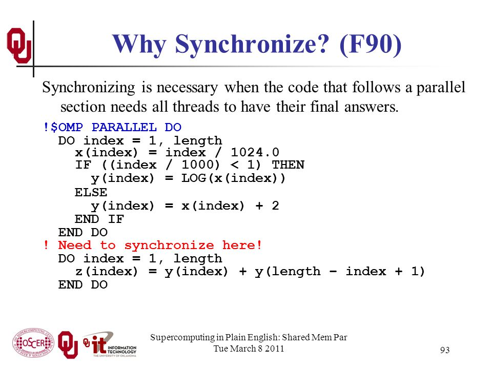 Supercomputing in Plain English: Shared Mem Par Tue March 8 2011 93 Why Synchronize.