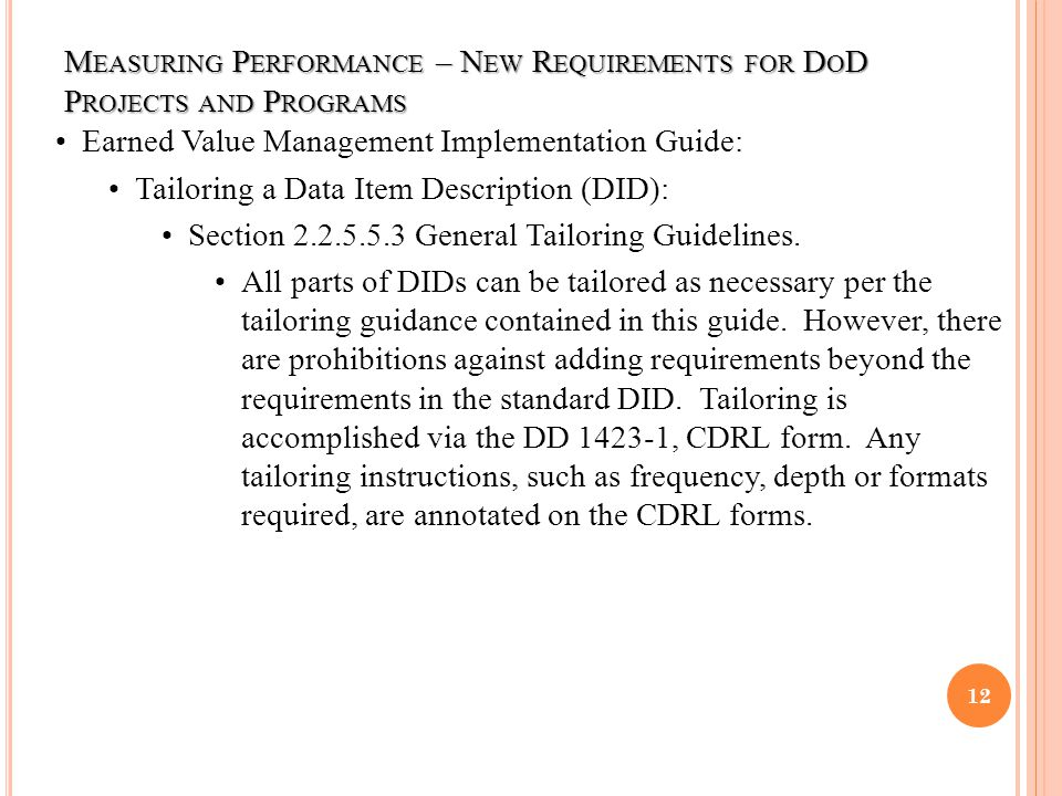 M EASURING P ERFORMANCE – N EW R EQUIREMENTS FOR D O D P ROJECTS AND P ROGRAMS 12 Earned Value Management Implementation Guide: Tailoring a Data Item