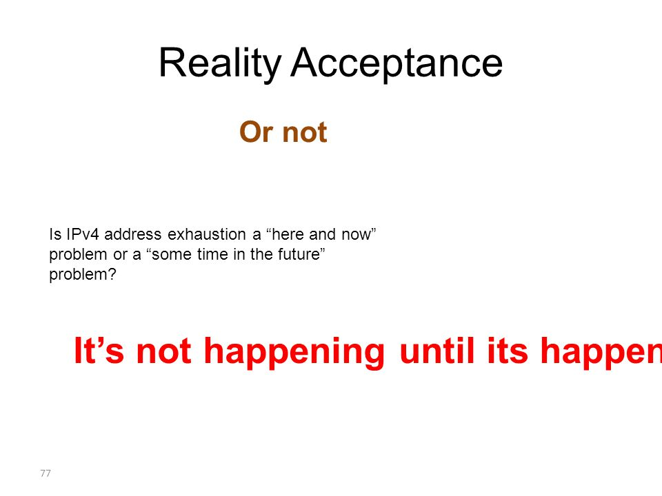 Reality Acceptance Or not 77 Its not happening until its happening to me.