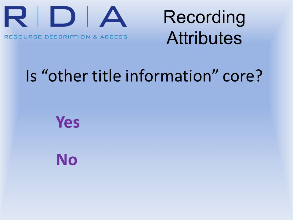 Is other title information core? Yes No Recording Attributes