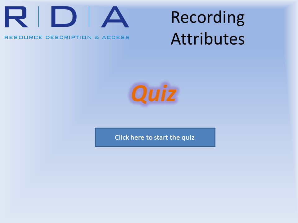Recording Attributes Click here to start the quiz
