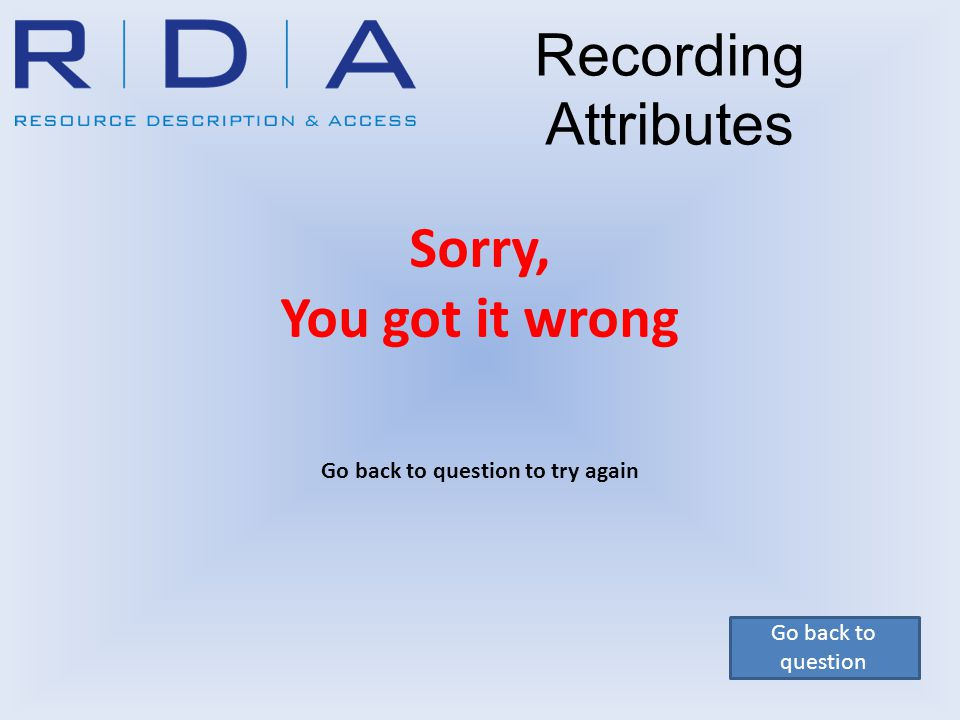 Go back to question Recording Attributes Sorry, You got it wrong Go back to question to try again