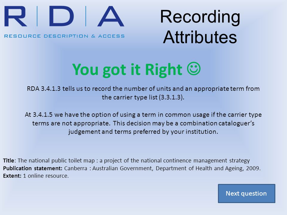 You got it Right RDA 3.4.1.3 tells us to record the number of units and an appropriate term from the carrier type list (3.3.1.3).