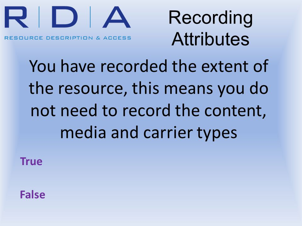You have recorded the extent of the resource, this means you do not need to record the content, media and carrier types True Recording Attributes Fals