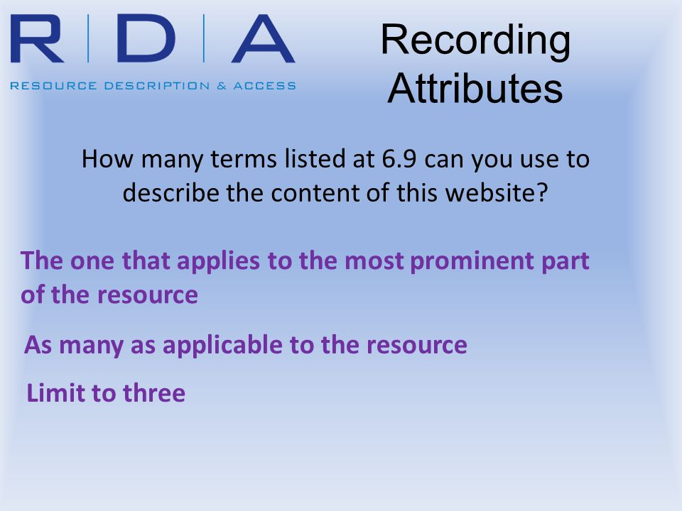 How many terms listed at 6.9 can you use to describe the content of this website? Limit to three As many as applicable to the resource Recording Attri