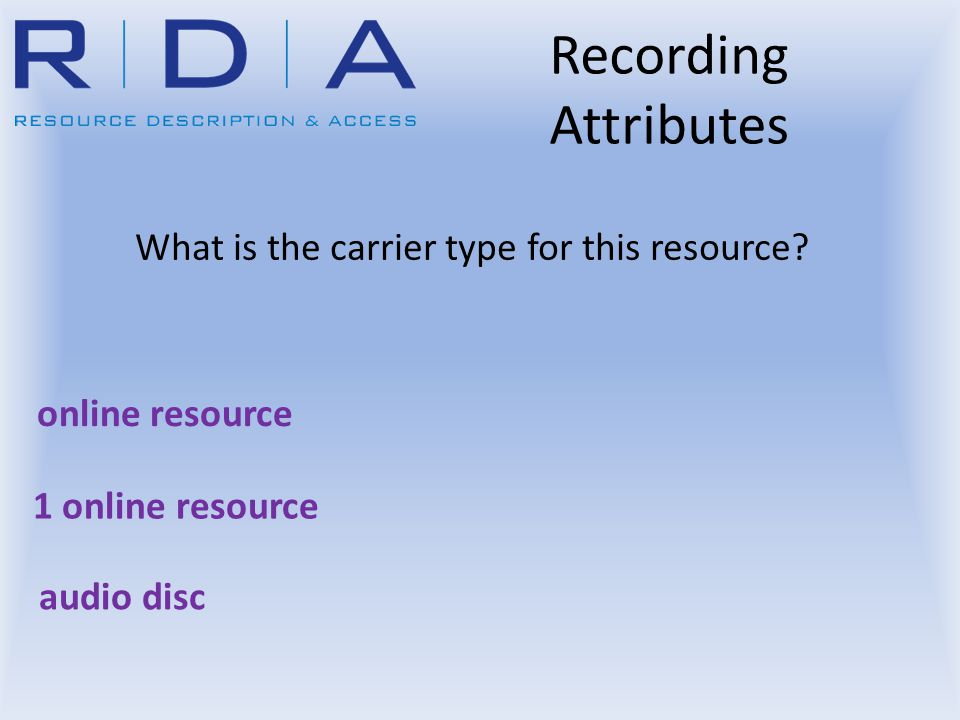 What is the carrier type for this resource? online resource 1 online resource Recording Attributes audio disc