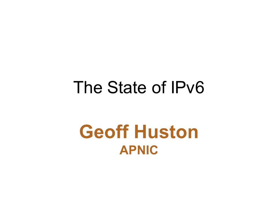 The State of IPv6 Geoff Huston APNIC