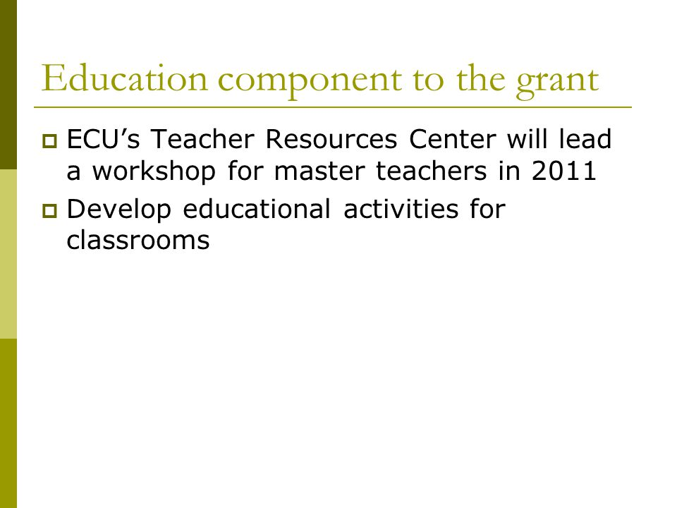 Education component to the grant ECUs Teacher Resources Center will lead a workshop for master teachers in 2011 Develop educational activities for classrooms