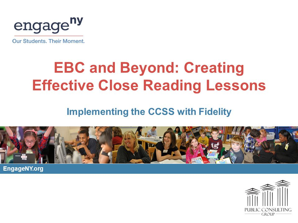 Purpose of this Session Participants will be able to Identify effective close reading instruction in the EBC units of instruction.