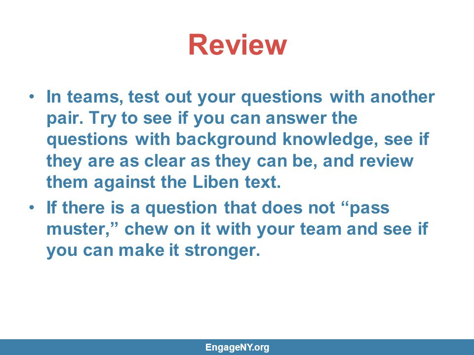 Review In teams, test out your questions with another pair.