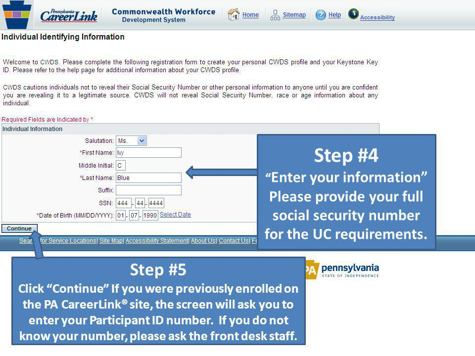 Step #4 Enter your information Please provide your full social security number for the UC requirements. Step #5 Click Continue If you were previously