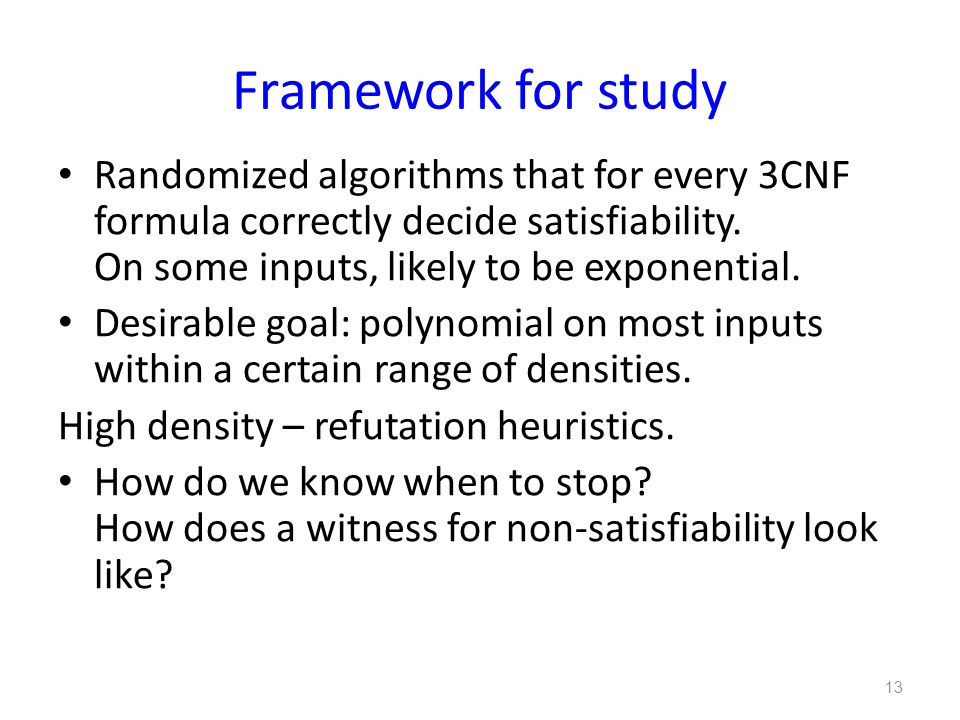 Framework for study Randomized algorithms that for every 3CNF formula correctly decide satisfiability.