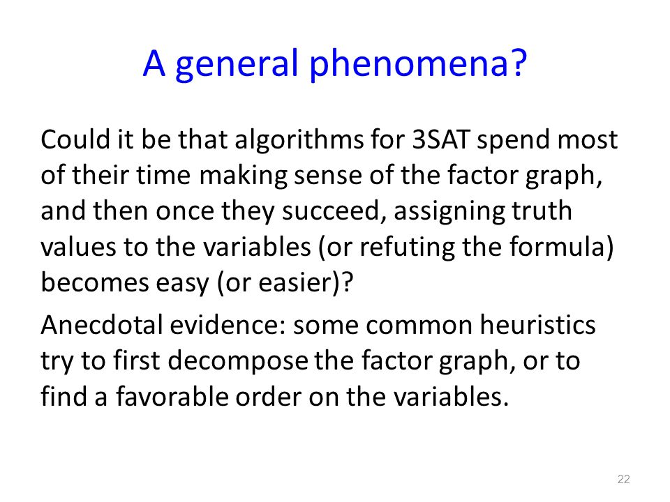 A general phenomena? Could it be that algorithms for 3SAT spend most of their time making sense of the factor graph, and then once they succeed, assig