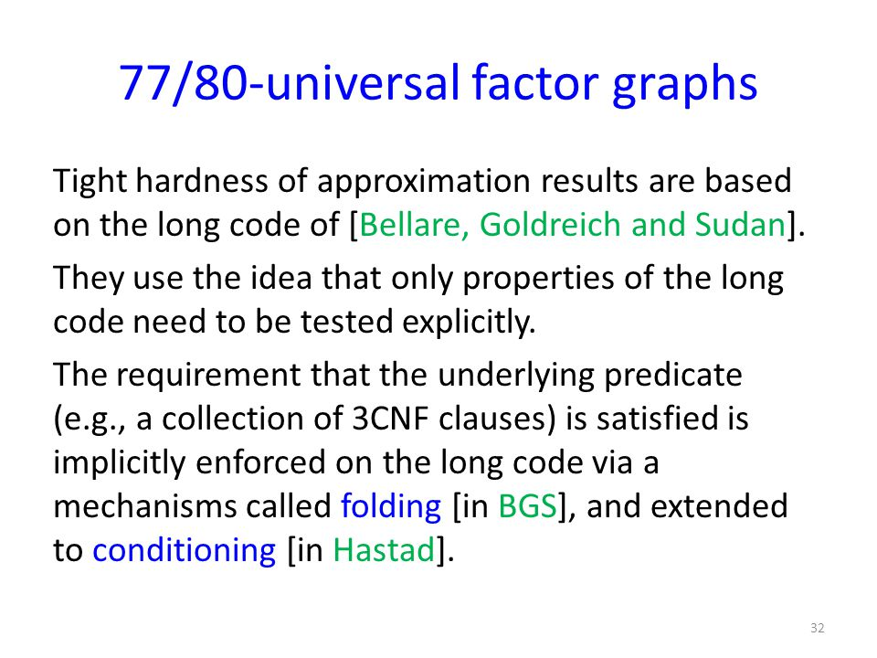 77/80-universal factor graphs Tight hardness of approximation results are based on the long code of [Bellare, Goldreich and Sudan].